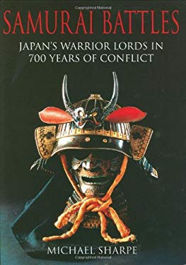 Samurai Battles: Japan's Warrior Lords in 700 Years of Conflict 9780785823797