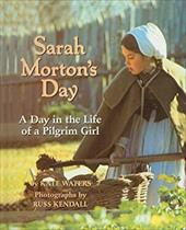 Sarah Morton's Day: A Day in the Life of a Pilgrim Girl 3027966