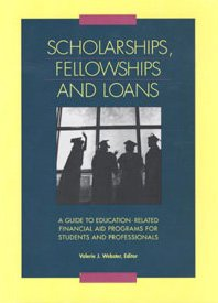 Scholarships, Fellowships and Loans: A Guide to Education-Related Financial Aid Programs for Students and Professionals 9780787699444