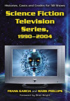Science Fiction Television Series, 1990-2004: Histories, Casts and Credits for 58 Shows 9780786424832