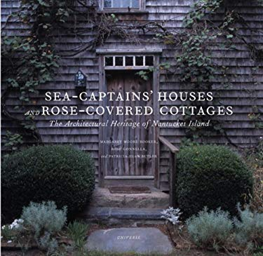 Sea Captains' Houses and Rose-Covered Cottages: The Architectural Heritage of Nantucket Island 9780789308801