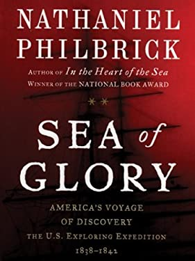 Sea of Glory: America's Voyage of Discovery: The U.S. Exploring Expedition, 1838-1842 9780786258567