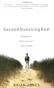 Second Guessing God: Hanging on When You Can't See His Plan 9780784718414