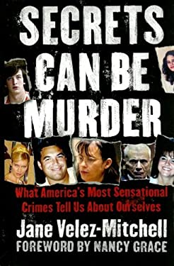 Secrets Can Be Murder: What America's Most Sensational Crimes Tell Us about Ourselves 9780786298570