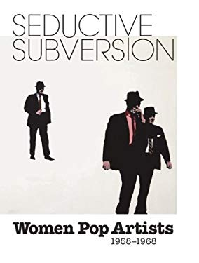 Seductive Subversion: Women Pop Artists 1958-1968 9780789210654