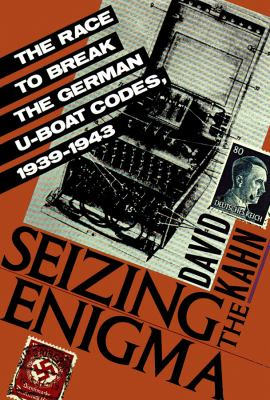 Seizing the Enigma: The Race to Break the German U-Boats Codes, 19391943 9780786106530