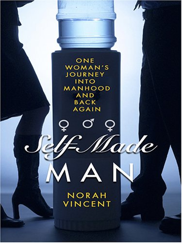 Self-Made Man: One Woman's Journey Into Manhood and Back Again 9780786286720