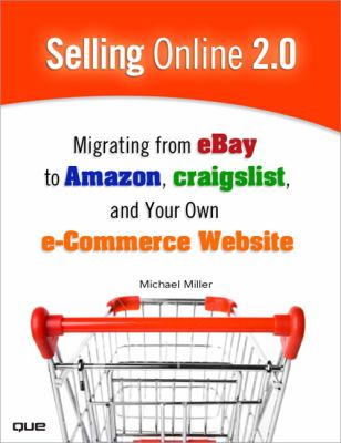 Selling Online 2.0: Migrating from eBay to Amazon, craigslist, and Your Own E-Commerce Website 9780789739742