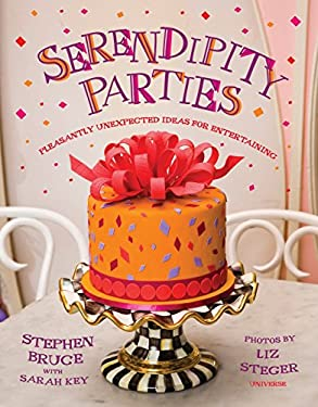Serendipity Parties: Pleasantly Unexpected Ideas for Entertaining 9780789316943
