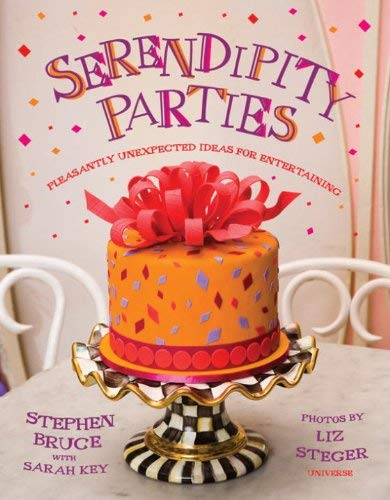 Serendipity Parties: Pleasantly Unexpected Ideas for Entertaining 9780789320421