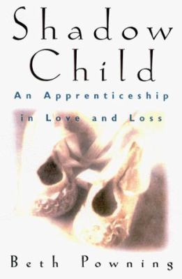 Shadow Child: An Apprenticeship in Love and Loss 9780786707201