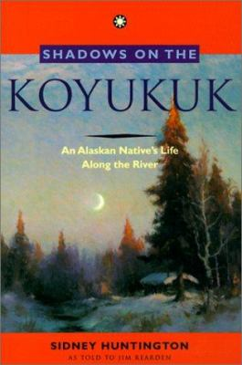 Shadows on the Koyukuk: An Alaskan Native's Life