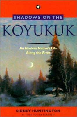 Shadows on the Koyukuk: An Alaskan Native's Life