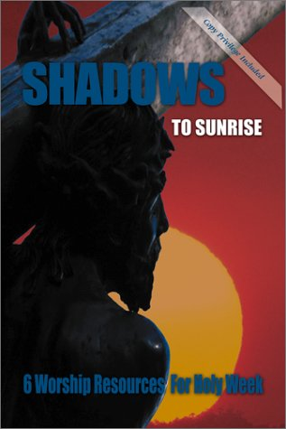 Shadows to Sunrise: 6 Worship Resources for Holy Week 9780788018879