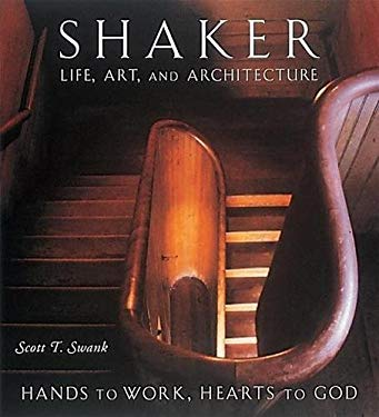 Shaker Life, Art, and Architecture: Hands to Work, Hearts to God 9780789203588