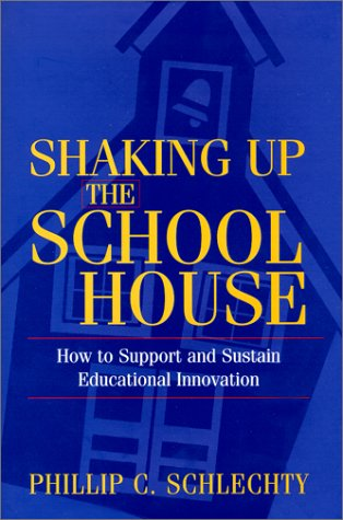 Shaking Up the Schoolhouse: How to Support and Sustain Educational Innovation 9780787955403
