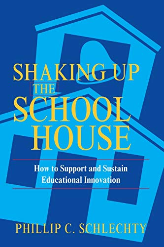 Shaking Up the Schoolhouse: How to Support and Sustain Educational Innovation 9780787972134