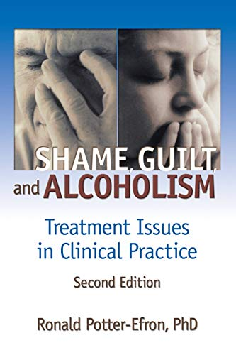 Shame, Guilt, and Alcoholism: Treatment Issues in Clinical Practice, Second Edition 9780789015174