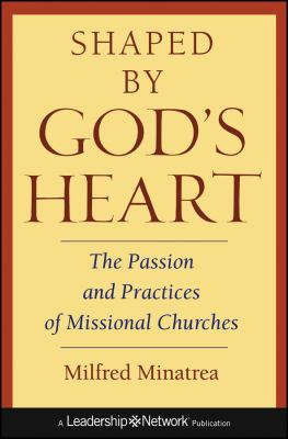 Shaped by God's Heart: The Passion and Practices of Missional Churches 9780787971113
