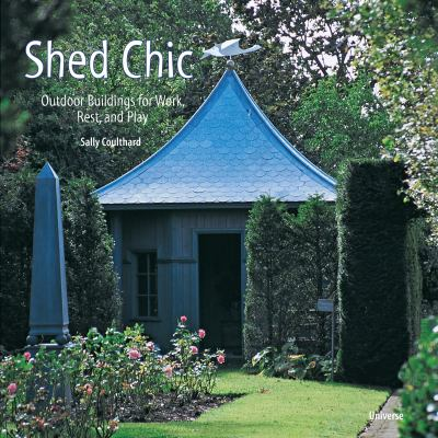 Shed Chic: Outdoor Buildings for Work, Rest, and Play 9780789318602