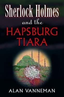 Sherlock Holmes and the Hapsburg Tiara 9780786712977