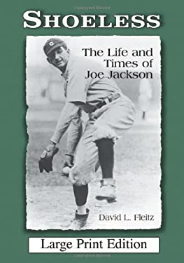 Shoeless: The Life and Times of Joe Jackson 9780786433124
