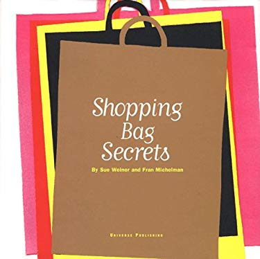 Shopping Bag Secrets: The Most Irresistible Bags from the World's Most Unique Stores 9780789302359