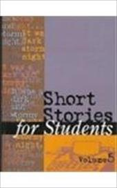 Short Stories for Students: Presenting Analysis, Context and Criticism on Commonly Studied Short Stories