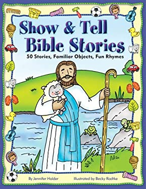 Show & Tell Bible Stories: 50 Stories, Familiar Objects, Fun Rhymes 9780784721292
