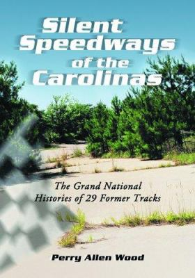 Silent Speedways of the Carolinas: The Grand National Histories of 29 Former Tracks 9780786428175