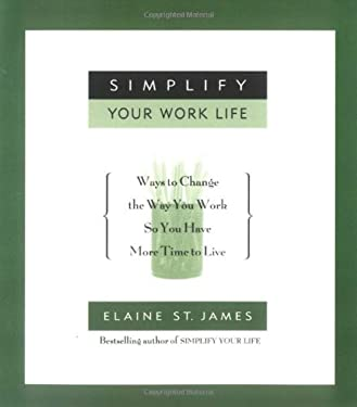 Simplify Your Work Life: Ways to Change the Way You Work So You Have More Time to Live 9780786885961