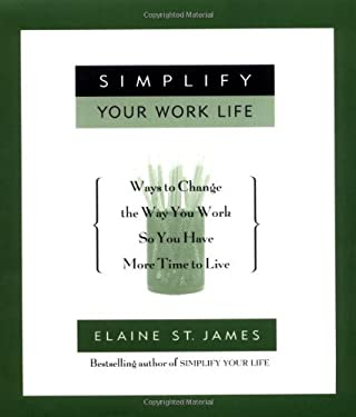 Simplify Your Work Life : Ways to Change the Way You Work So You Have More Time to Live