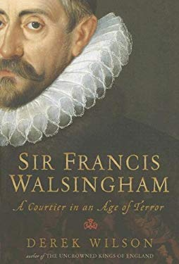 Sir Francis Walsingham: A Courtier in an Age of Terror 9780786720873