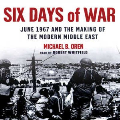 Six Days of War: June 1967 and the Making of the Modern Middle East 9780786170791