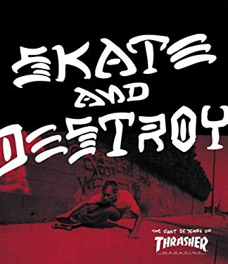 Skate and Destroy: The First 25 Years of Thrasher Magazine 9780789313867