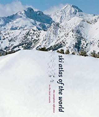 Ski Atlas of the World: The Complete Reference to the Best Resorts 9780789209863