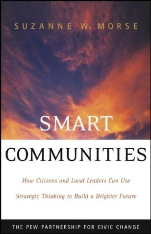 Smart Communities: How Citizens and Local Leaders Can Use Strategic Thinking to Build a Brighter Future 9780787965167