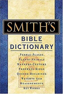 Smith's Bible Dictionary: More Than 6,000 Detailed Definitions, Articles, and Illustrations 9780785252016