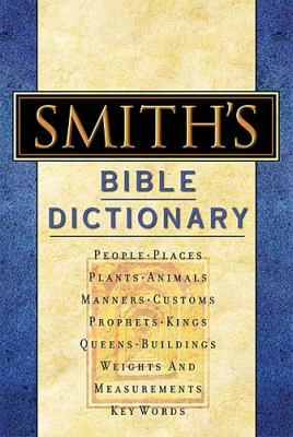 Smith's Bible Dictionary: More Than 6,000 Detailed Definitions, Articles, and Illustrations 9780785252023