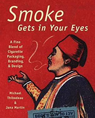 Smoke Gets in Your Eyes: Branding and Design in Cigarette Packaging 9780789206404