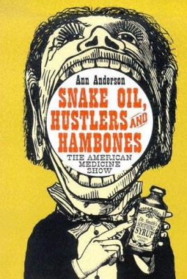 Snake Oil, Hustlers and Hambones: The American Medicine Show 9780786422289