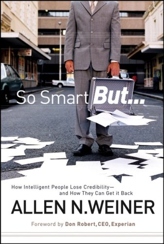 So Smart But...: How Intelligent People Lose Credibility - And How They Can Get It Back 9780787985745