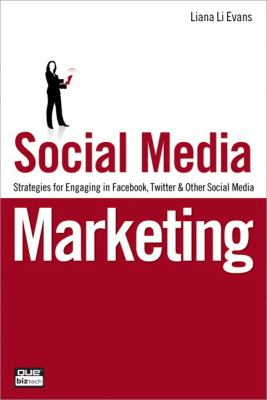 Social Media Marketing: Strategies for Engaging in Facebook, Twitter & Other Social Media 9780789742841