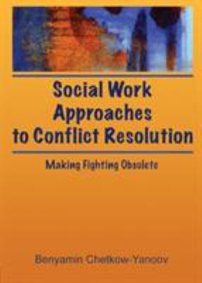 Social Work Approaches to Conflict Resolution 9780789001856