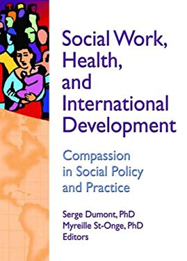 Social Work, Health, and International Development: Compassion in Social Policy and Practice 9780789035127