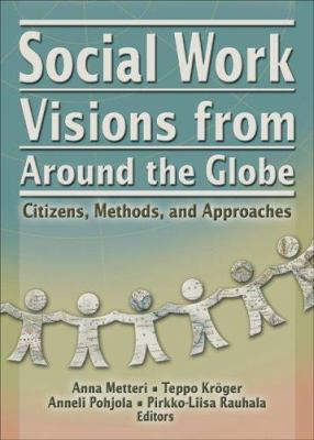 Social Work Visions from Around the Globe: Citizens, Methods, and Approaches