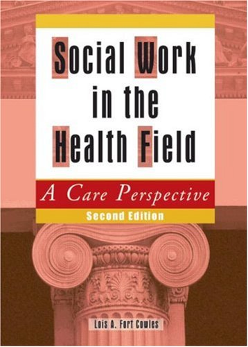 Social Work in the Health Field: A Care Perspective, Second Edition 9780789021182