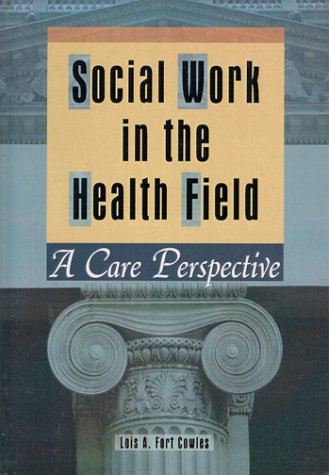 Social Work in the Health Field: A Care Perspective 9780789060334