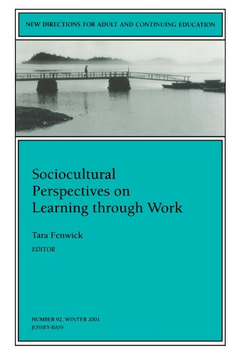 Sociocultural Perspectives on Learning Through Work: New Directions for Adult and Continuing Education 9780787957766