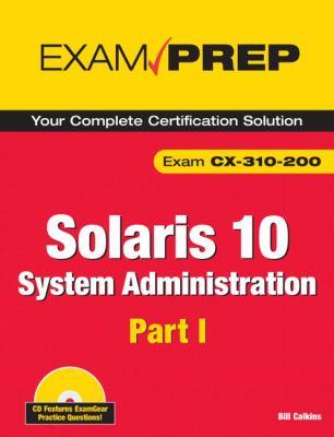 Solaris 10 System Administration Exam Prep: CX-310-200, Part I 9780789737908